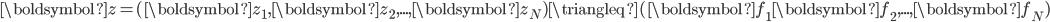 \displaystyle \boldsymbol{z} = (\boldsymbol{z_1}, \boldsymbol{z_2}, ..., \boldsymbol{z_N}) \triangleq ( \boldsymbol{f_1} \boldsymbol{f_2}, ..., \boldsymbol{f_N})