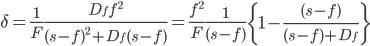\displaystyle \delta=\frac{1}{F}\frac{D_f f^2}{(s-f)^2+D_f(s-f)}=\frac{f^2}{F}\frac{1}{(s-f)}\left\{1-\frac{(s-f)}{(s-f)+D_f}\right\}