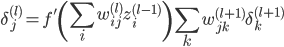\displaystyle \delta_{j}^{(l)} = f'\left(\sum_{i} w_{ij}^{(l)} z_i^{(l-1)}\right) \sum_{k} w_{jk}^{(l+1)} \delta_{k}^{(l+1)}