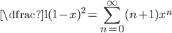 \displaystyle \dfrac{1}{(1-x)^{2}} =\sum_{n=0}^{\infty} (n+1)x^{n}
