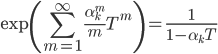 \displaystyle \exp\left( \sum_{m=1}^{\infty} \frac{ \alpha_k^m }{m}T^m \right) = \frac{1}{1-\alpha_k T}