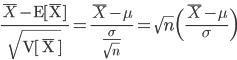 \displaystyle \frac{ \bar{X} - \rm E[\bar{X}] }{ \sqrt{ \rm V[ \bar{X} ]}}   =  \frac{\bar{X} - \mu }{ \frac{\sigma}{\sqrt{n}}}  = \sqrt{n} \Bigl( \frac{\bar{X} - \mu }{\sigma} \Bigr)
