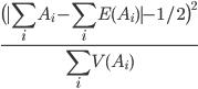 \displaystyle \frac{\bigl(| \sum_i A_i - \sum_i E(A_i)|-1/2 \bigr)^2}{\sum_i V(A_i)}