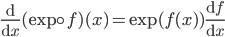 \displaystyle \frac{\mathrm{d}}{\mathrm{d}x}(\exp \circ f)(x) = \exp( f(x) ) \frac{\mathrm{d}f}{\mathrm{d}x}