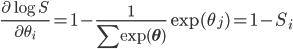 \displaystyle \frac{\partial \log S}{\partial \theta_i} = 1 - \frac{1}{\sum \exp(\mathbf{\theta})}\exp(\theta_j) = 1 - S_i