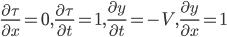\displaystyle \frac{\partial \tau}{\partial x}=0, \frac{\partial \tau}{\partial t} =1, \frac{\partial y}{\partial t}=-V, \frac{\partial y}{\partial x}=1