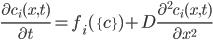 \displaystyle \frac{\partial c_i(x, t)}{\partial t} = f_i (\{c\}) + D \frac{\partial^2 c_i(x,t)}{\partial x^2}