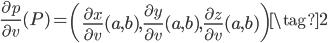 \displaystyle \frac{\partial p}{\partial v}(P) = \left(\frac{\partial x}{\partial v}(a, b), \frac{\partial y}{\partial v}(a, b), \frac{\partial z}{\partial v}(a, b) \right) \tag{2}