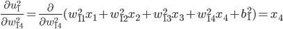 \displaystyle \frac{\partial u_1^2}{\partial w_{14}^2} = \frac{\partial}{\partial w_{14}^2} (w_{11}^2 x_1 + w_{12}^2 x_2 + w_{13}^2 x_3 + w_{14}^2 x_4 + b_1^2) = x_4