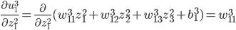 \displaystyle \frac{\partial u_1^3}{\partial z_1^2} = \frac{\partial}{\partial z_1^2} (w_{11}^3 z_1^2 + w_{12} ^3 z_2^2 + w_{13}^3 z_3^2 + b_1^3) = w_{11}^3