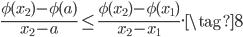 \displaystyle \frac{\phi (x_2) - \phi (a)}{x_2 - a} \leq \frac{\phi (x_2) - \phi (x_1)}{x_2 - x_1}. \tag{8}