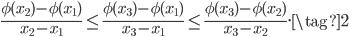 \displaystyle \frac{\phi (x_2) - \phi (x_1)}{x_2 - x_1} \leq \frac{\phi (x_3) - \phi (x_1)}{x_3 - x_1} \leq \frac{\phi (x_3) - \phi (x_2)}{x_3 - x_2} . \tag{2}