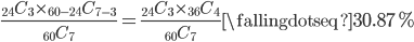 \displaystyle \frac{{}_{24}C_3 \times {}_{60-24}C_{7-3}}{{}_{60}C_7}=\frac{{}_{24}C_3 \times {}_{36}C_{4}}{{}_{60}C_7} \fallingdotseq 30.87\%