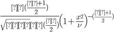 \displaystyle \frac{Γ(\frac{ν+1}{2} )}{\sqrt{νπ} Γ(\frac{ν}{2})}  \left( 1+\frac{x^{2}}{\nu} \right)^{-(\frac{ν +1}{2})}