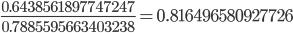 \displaystyle \frac{0.6438561897747247}{0.7885595663403238} = 0.816496580927726