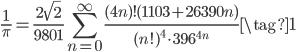\displaystyle \frac{1}{\pi} = \frac{2\sqrt{2}}{9801} \sum_{n = 0}^{\infty} \frac{(4n)! (1103+26390n)}{(n!)^4 \cdot 396^{4n}} \tag{1}