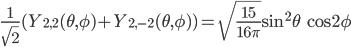 \displaystyle \frac{1}{\sqrt{2}}( Y_{2, 2}(\theta, \phi) + Y_{2, -2}(\theta, \phi) ) = \sqrt{\frac{15}{16\pi}} \sin^2\theta \, \cos 2\phi