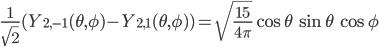 \displaystyle \frac{1}{\sqrt{2}}(Y_{2, -1}(\theta, \phi) - Y_{2, 1}(\theta, \phi) ) = \sqrt{\frac{15}{4\pi}} \cos\theta \,\sin\theta \, \cos\phi