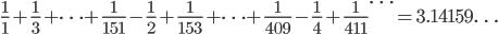 \displaystyle \frac{1}{1} + \frac{1}{3} + \cdots + \frac{1}{151} - \frac{1}{2} + \frac{1}{153} + \cdots + \frac{1}{409} -\frac{1}{4} + \frac{1}{411} \cdots = 3.14159\ldots