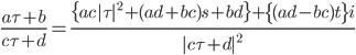 \displaystyle \frac{a\tau + b}{c\tau + d} = \frac{ \{ ac|\tau|^2 + (ad + bc)s + bd\} + \{ (ad - bc)t \}i }{|c\tau + d|^2}