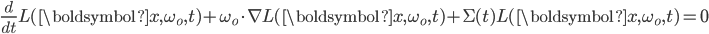 \displaystyle \frac{d}{dt} L(\boldsymbol{x}, \omega_o, t) + \omega_o \cdot \nabla L(\boldsymbol{x}, \omega_o, t) + \Sigma(t) L(\boldsymbol{x}, \omega_o, t) = 0