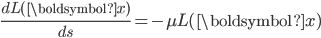 \displaystyle \frac{dL(\boldsymbol{x})}{ds} = -\mu L(\boldsymbol{x})