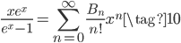 \displaystyle \frac{xe^{x}}{e^{x}-1} = \sum_{n=0}^{\infty} \frac{B_n}{n!}x^n \tag{10}