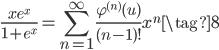 \displaystyle \frac{xe^x}{1+e^x} = \sum_{n=1}^{\infty} \frac{\varphi^{(n)}(u)}{(n-1)!}x^{n} \tag{8}