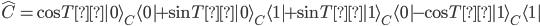 \displaystyle \hat{C}=\cos{Tθ}|0\rangle_{C}\langle 0|+\sin{Tθ}|0\rangle_{C}\langle 1|+\sin{Tθ}|1\rangle_{C}\langle 0|-\cos{Tθ}|1\rangle_{C}\langle 1|