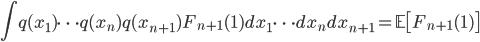 \displaystyle \int q(x_1) \cdots q(x_n) q(x_{n+1}) F_{n+1} (1) dx_1 \cdots dx_n dx_{n+1} = \mathbb{E} \bigl[ F_{n+1}(1) \bigr]