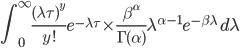 \displaystyle \int^{\infty}_{0} \frac{(\lambda \tau)^y}{y!}e^{-\lambda \tau} \times \frac{\beta^{\alpha}}{\Gamma(\alpha)}\lambda^{\alpha-1}e^{-\beta\lambda}\,d\lambda