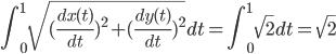 \displaystyle \int^1_0 \sqrt{ ( \frac{dx(t)}{dt} )^2 + ( \frac{dy(t)}{dt} )^2 } dt = \int^1_0 \sqrt{ 2 } dt = \sqrt{2}