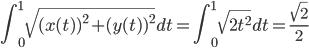 \displaystyle \int^1_0 \sqrt{ ( x(t) )^2 + ( y(t) )^2 } dt = \int^1_0 \sqrt{ 2t^2 } dt = \frac{ \sqrt{2} }{ 2 }