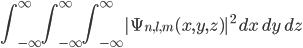 \displaystyle \int_{-\infty}^{\infty} \int_{-\infty}^{\infty} \int_{-\infty}^{\infty} |\Psi_{n,l,m}(x,y,z)|^2 \, dx\,dy\,dz