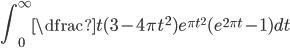 \displaystyle \int_{0}^{\infty } \dfrac{t(3- 4\pi t^{2}) }{e^{\pi t^{2}} ( e^{2\pi t }-1 )} dt