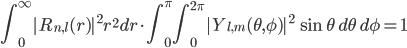 \displaystyle \int_{0}^{\infty} |R_{n,l}(r)|^2  r^2 dr \cdot \int_{0}^{\pi} \int_{0}^{2\pi} |Y_{l,m}(\theta, \phi)|^2 \, \sin\theta  \,d\theta \,d\phi = 1