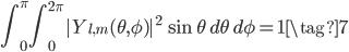 \displaystyle \int_{0}^{\pi} \int_{0}^{2\pi} |Y_{l,m}(\theta, \phi)|^2 \, \sin\theta  \,d\theta \,d\phi = 1 \tag{7}