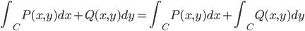 \displaystyle \int_{C} P(x, y)dx + Q(x, y) dy = \int_{C} P(x, y) dx + \int_{C} Q(x, y) dy