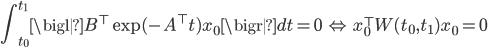 \displaystyle \int_{t_0}^{t_1}\bigl\  B^\top \exp(-A^\top t)x_0 \bigr\  dt = 0 \; \Leftrightarrow \; x_0^\top W(t_0, t_1) x_0 = 0