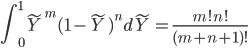 \displaystyle \int_0^1 \tilde{Y}^m (1-\tilde{Y})^n d\tilde{Y} = \frac{m! n!}{(m+n+1)!}