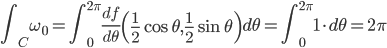 \displaystyle \int_C \omega_0 = \int_{0}^{2\pi} \frac{df}{d\theta}\left(\frac{1}{2}\cos \theta, \frac{1}{2}\sin \theta\right) d\theta = \int_{0}^{2\pi} 1\cdot d\theta = 2\pi