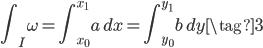 \displaystyle \int_I \omega = \int_{x_0}^{x_1} a \, dx =  \int_{y_0}^{y_1} b \, dy \tag{3}