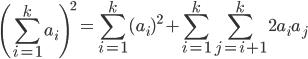 \displaystyle \left( \sum_{i=1}^{k} a_i \right)^2 = \sum_{i=1}^{k} (a_i)^2 + \sum_{i=1}^{k} \sum_{j=i+1}^{k} 2 a_i a_j