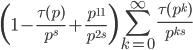 \displaystyle \left( 1 - \frac{\tau(p)}{p^{s}} + \frac{p^{11}}{p^{2s}} \right) \sum_{k=0}^{\infty} \frac{\tau(p^k)}{p^{ks}}
