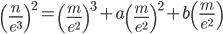 \displaystyle \left(\frac{n}{e^3}\right)^2 = \left(\frac{m}{e^2}\right)^3 + a\left(\frac{m}{e^2}\right)^2 + b\left(\frac{m}{e^2}\right)
