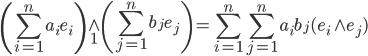 \displaystyle \left(\sum_{i=1}^{n} a_i e_i\right) \wedge_1 \left(\sum_{j=1}^{n} b_j e_j\right) = \sum_{i=1}^{n} \sum_{j=1}^{n} a_i b_j (e_i \wedge e_j)