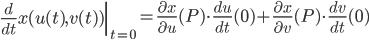 \displaystyle \left.\frac{d}{dt} x(u(t), v(t)) \right|_{t=0} = \frac{\partial x}{\partial u}(P) \cdot \frac{du}{dt}(0) + \frac{\partial x}{\partial v}(P) \cdot \frac{dv}{dt}(0)