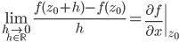 \displaystyle \lim _{\underset {h\in \mathbb {R} }{h\to 0}} {\frac {f(z_{0}+h)-f(z_{0})}{h}} = \left. \frac {\partial f}{\partial x} \right|_{z_{0}}