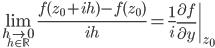 \displaystyle \lim _{\underset {h\in \mathbb {R} }{h\to 0}} {\frac {f(z_{0}+ih)-f(z_{0})}{ih}} = \frac {1}{i} \left. \frac {\partial f}{\partial y} \right|_{z_{0}}