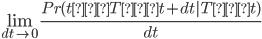 \displaystyle \lim_{dt \to 0} \frac{Pr(t≦T≦t+dt|T≧t)}{dt}